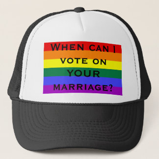 When can I vote on YOUR marriage? Trucker Hat