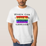 When can I vote on YOUR marriage? Tshirts