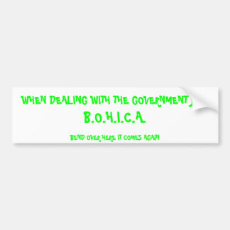 WHEN DEALING WITH THE GOVERNMENT JUST, B.O.H.I.... BUMPER STICKER