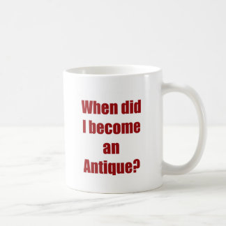 When did I become an antique? Basic White Mug