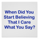 When Did You Start Believing I Care What You Say? Poster