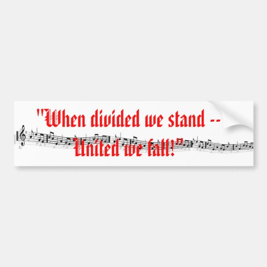 """""""When divided we stand -- United we fall"""" Bumper Sticker"""