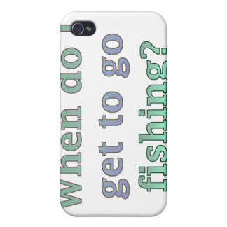 When Do I Get To Go Fishing Funny Covers For iPhone 4