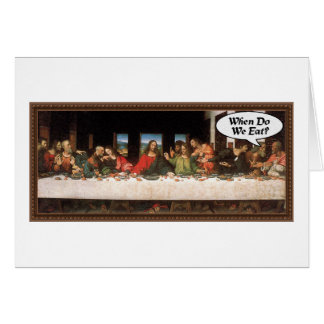 When Do We Eat? - Funny Last Supper Holiday Greeting Card