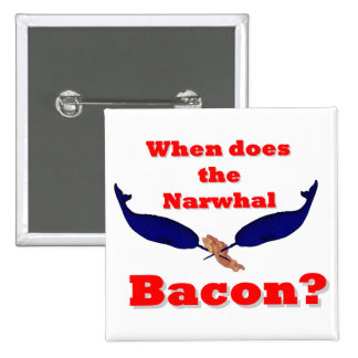 When does the Narwhal bacon? 15 Cm Square Badge
