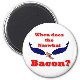When does the Narwhal bacon? 6 Cm Round Magnet
