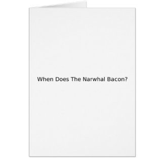 When Does The Narwhal Bacon? Greeting Card