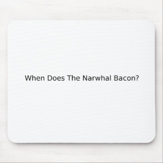 When Does The Narwhal Bacon? Mouse Pad