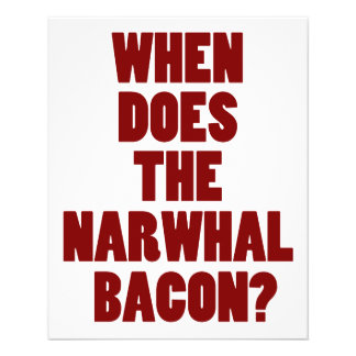 When Does the Narwhal Bacon Reddit Question Custom Flyer
