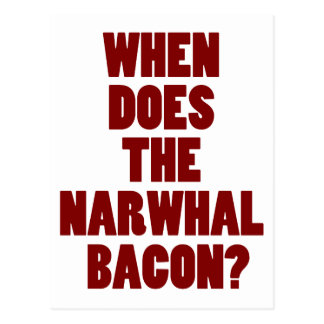 When Does the Narwhal Bacon Reddit Question Postcard