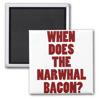 When Does the Narwhal Bacon Reddit Question Square Magnet