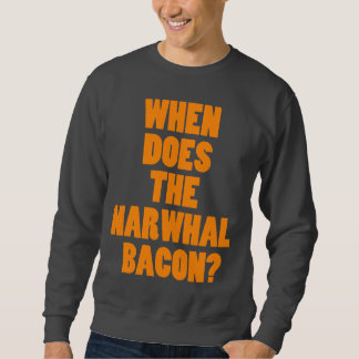 When Does the Narwhal Bacon Reddit Question Sweatshirt