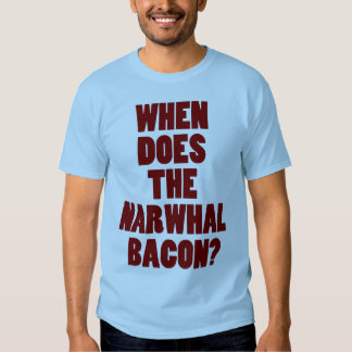 When Does the Narwhal Bacon Reddit Question T Shirts