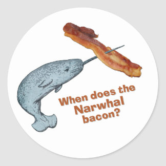 When does the narwhal bacon? round sticker