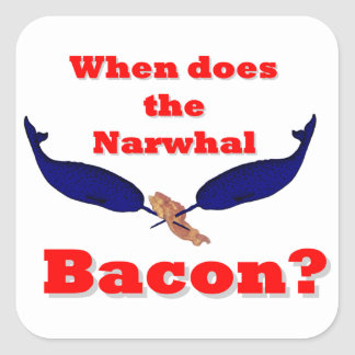 When does the Narwhal bacon? Square Sticker
