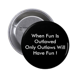 WHEN FUN IS OUTLAWED by wabidoux 6 Cm Round Badge