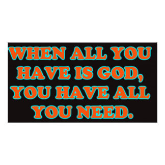 When God Is All You Have, You Have All You Need. Photo Art