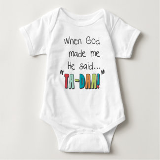 When God Made Me....He Said Ta-Daa! Baby Bodysuit