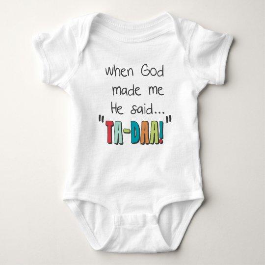 When God Made Me.He Said Ta-Daa! Baby Bodysuit