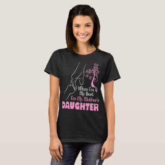 When I Am At My Best I Am Mothers Daughter Tshirt