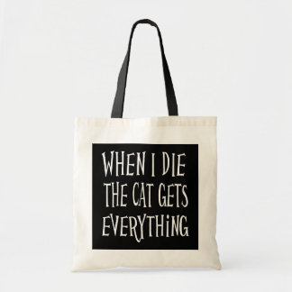 WHEN I DIE THE CAT GETS EVERYTHING fun Typography Budget Tote Bag