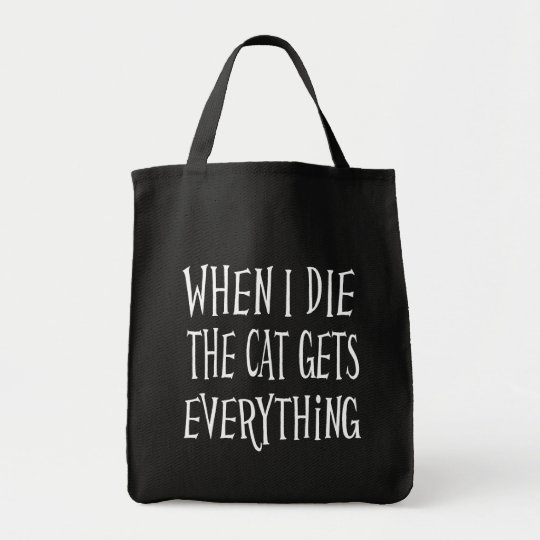WHEN I DIE THE CAT GETS EVERYTHING fun Typography Tote Bag