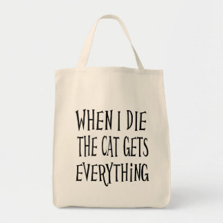 WHEN I DIE THE CAT GETS EVERYTHING fun Typography Grocery Tote Bag