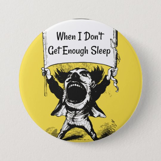 When I Don't Get Enough Sleep Button