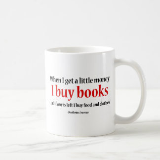 When I Get a Little Money, I Buy Books Coffee Mug