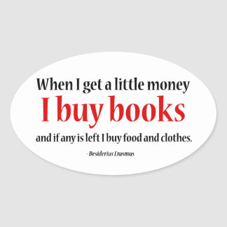 When I Get a Little Money, I Buy Books Oval Sticker