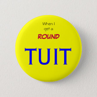 When I get around to it 6 Cm Round Badge