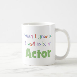 When I Grow Up Actor Coffee Mug