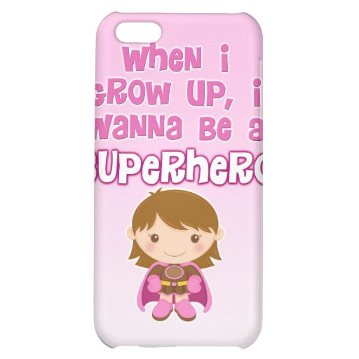 When I Grow Up, I Wanna Be a Superhero Case For iPhone 5C