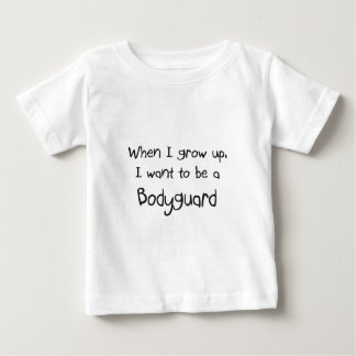 When I grow up I want to be a Bodyguard Baby T-Shirt