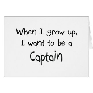 When I grow up I want to be a Captain Greeting Card