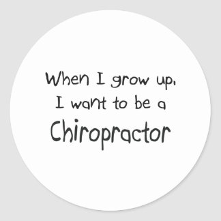 When I grow up I want to be a Chiropractor Classic Round Sticker