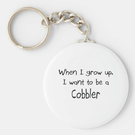 When I grow up I want to be a Cobbler Key Ring