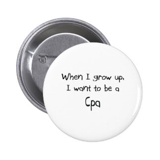 When I grow up I want to be a Cpa 6 Cm Round Badge