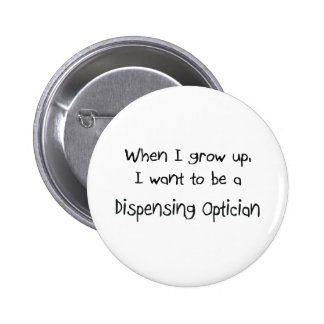 When I grow up I want to be a Dispensing Optician 6 Cm Round Badge