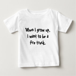 When I grow up, I want to be a fire truck Baby T-Shirt