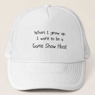 When I grow up I want to be a Game Show Host Trucker Hat