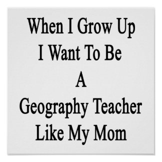When I Grow Up I Want To Be A Geography Teacher Li Poster