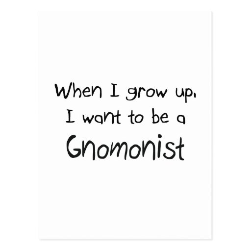 When I grow up I want to be a Gnomonist Postcards