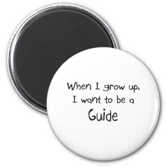 When I grow up I want to be a Guide 6 Cm Round Magnet
