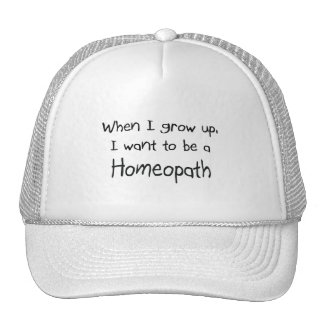 When I grow up I want to be a Homeopath Trucker Hats