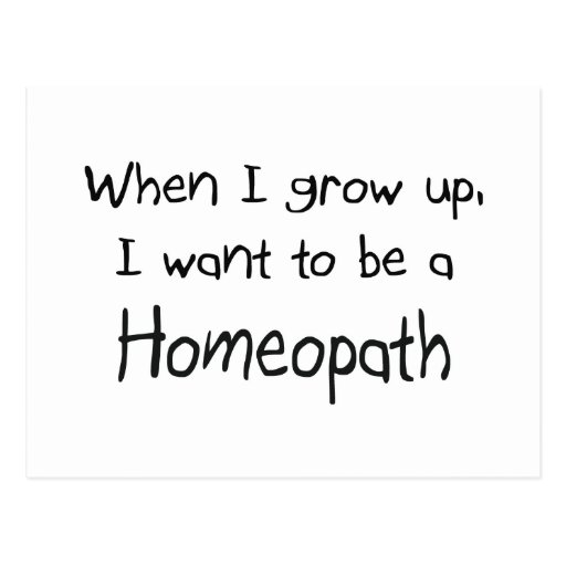 When I grow up I want to be a Homeopath Post Cards
