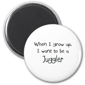 When I grow up I want to be a Juggler Refrigerator Magnet