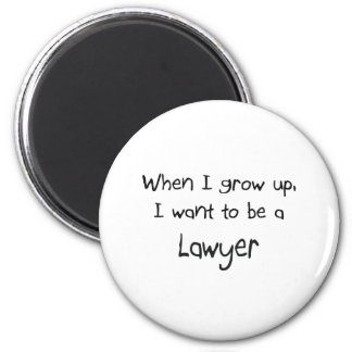 When I grow up I want to be a Lawyer 6 Cm Round Magnet