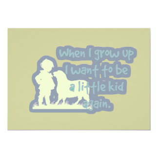"When I grow up I want to be a little kid again... 5"" X 7"" Invitation Card"