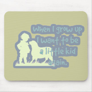 When I grow up I want to be a little kid again... Mousepad